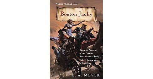 Boston Jacky : Being an Account of the Further Adventures of Jacky Faber, Taking Care of Business - image 1 of 1