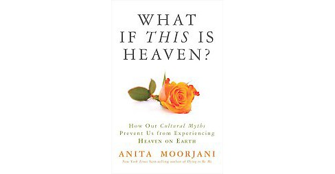 What If This Is Heaven? : How Our Cultural Myths Prevent Us from Experiencing Heaven on Earth - image 1 of 1