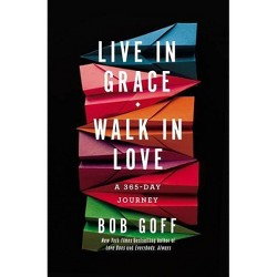 Live in Grace, Walk in Love - by Bob Goff (Hardcover)