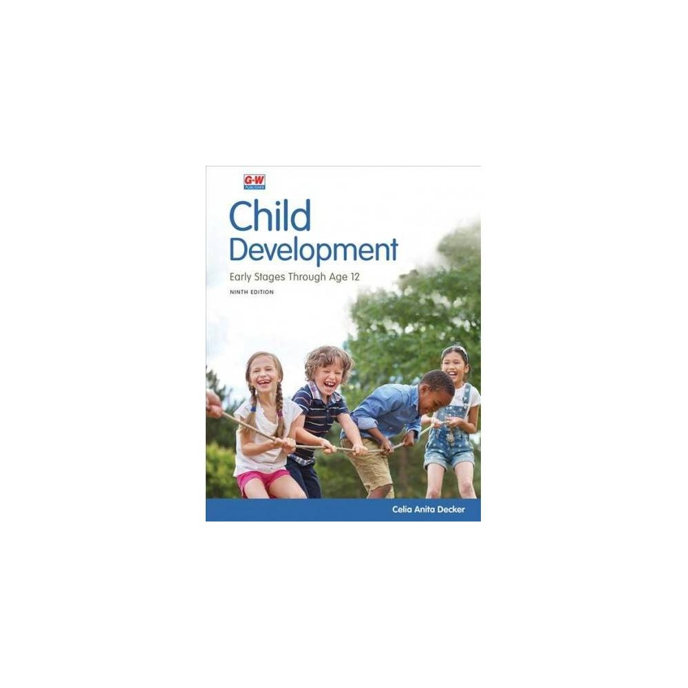 Child Development : Early Stages Through Age 12 - 9 Revised by Celia Anita Decker (Hardcover)