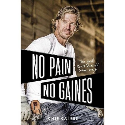 No Pain, No Gaines - by Chip Gaines (Hardcover)
