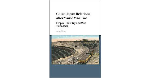 China-Japan Relations After World War II : Empire, Industry and War, 1949–1971 (Hardcover) (Amy - image 1 of 1