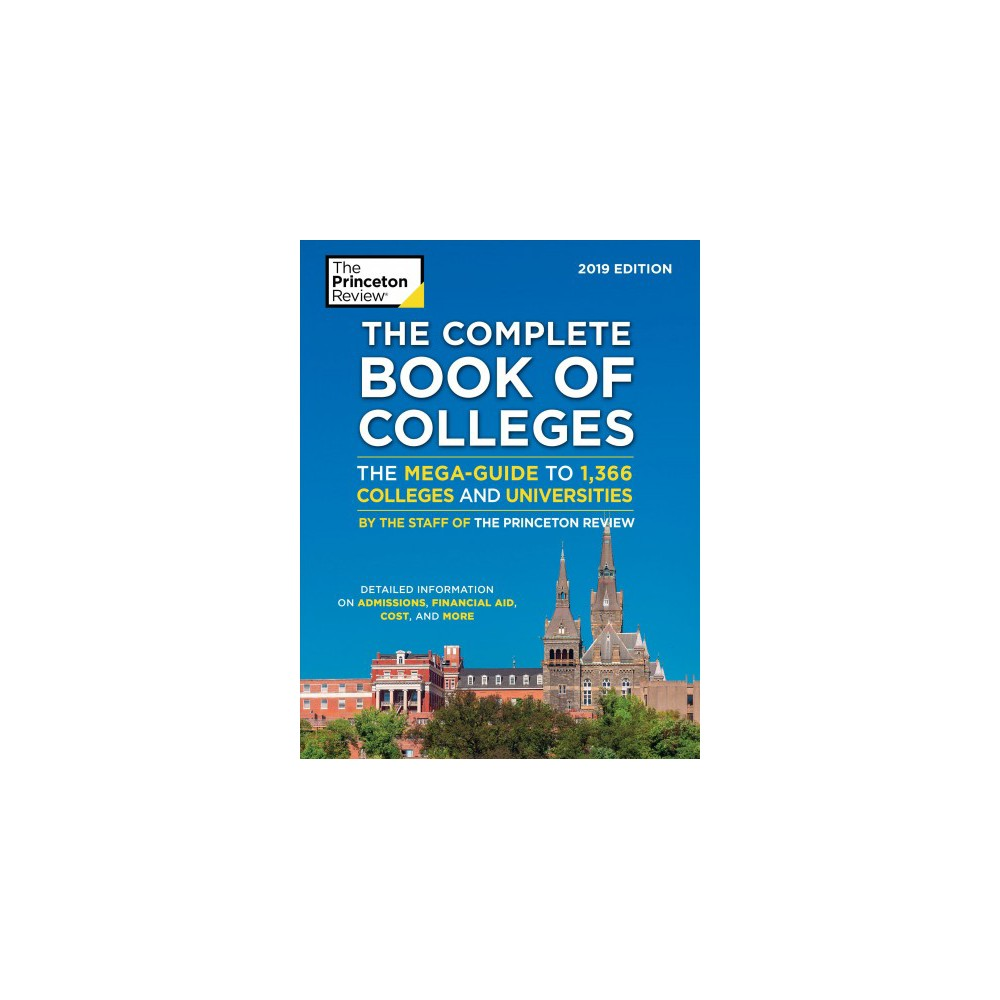 Princeton Review The Complete Book of Colleges 2019 : The Mega-Guide to 1,366 Colleges and Universities
