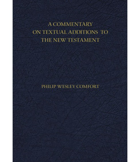 Commentary on Textual Additions to the New Testament (Hardcover) (Philip Wesley Comfort) - image 1 of 1