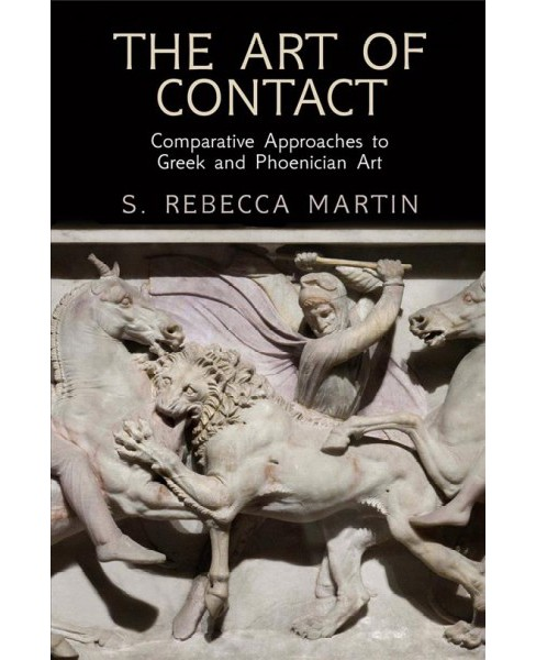 Art of Contact : Comparative Approaches to Greek and Phoenician Art (Hardcover) (S. Rebecca Martin) - image 1 of 1