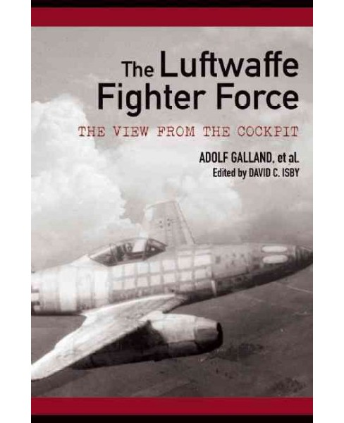 Luftwaffe Fighter Force : The View from the Cockpit (Paperback) (Adolf Galland) - image 1 of 1