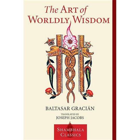 The Art of Worldly Wisdom - (Shambhala Classics) by  Baltasar Gracian (Paperback) - image 1 of 1
