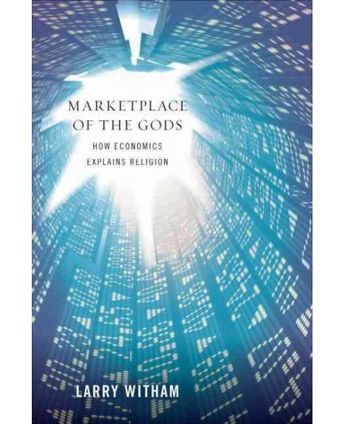 Marketplace of the Gods : How Economics Explains Religion -  by Larry Witham (Hardcover) - image 1 of 1