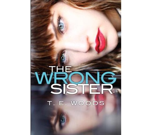 Wrong Sister -  by T. E. Woods (Paperback) - image 1 of 1