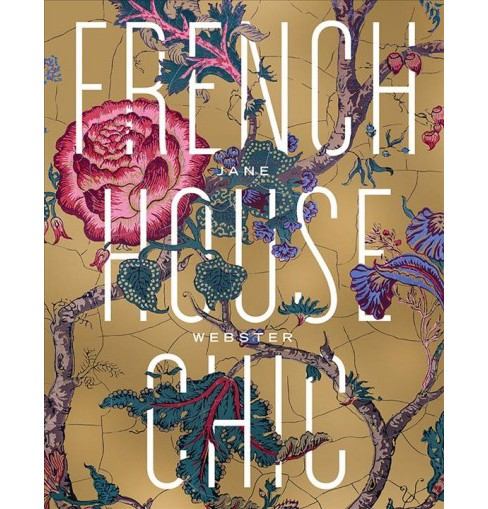 French House Chic -  by Jane Webster (Hardcover) - image 1 of 1