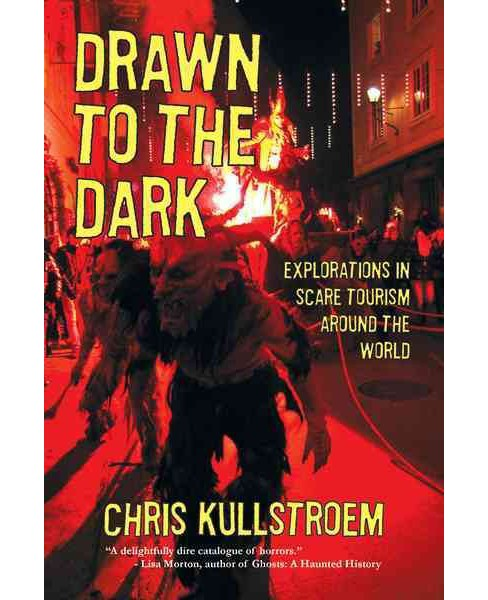Drawn to the Dark : Explorations in Scare Tourism Around the World (Paperback) (Chris Kullstroem) - image 1 of 1