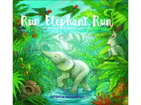 Run, Elephant, Run : An Indonesian Rainforest Adventure -  by Patricia MacCarthy (Hardcover) - image 1 of 1