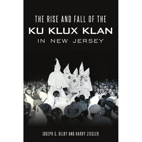 The Rise and Fall of the Ku Klux Klan in New Jersey - by  Joseph G Bilby & Harry Ziegler (Paperback) - image 1 of 1