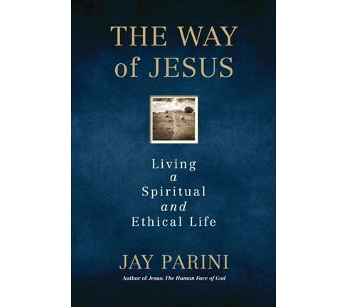 Way of Jesus : Living a Spiritual and Ethical Life -  by Jay Parini (Hardcover) - image 1 of 1