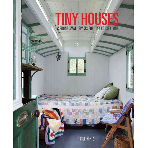 Inspiring Tiny Homes : Creative Living on Land, on the Water, and on Wheels -  by Gill Heriz (Hardcover) - image 1 of 1