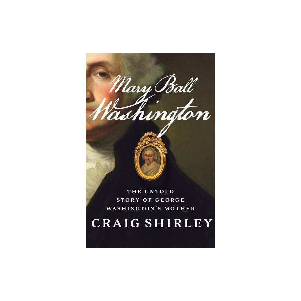 Mary Ball Washington By Craig Shirley Hardcover