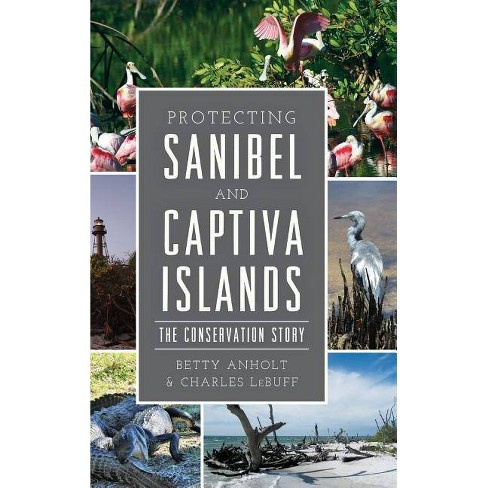 Protecting Sanibel and Captiva Islands - by  Betty Anholt & Charles Lebuff (Hardcover) - image 1 of 1