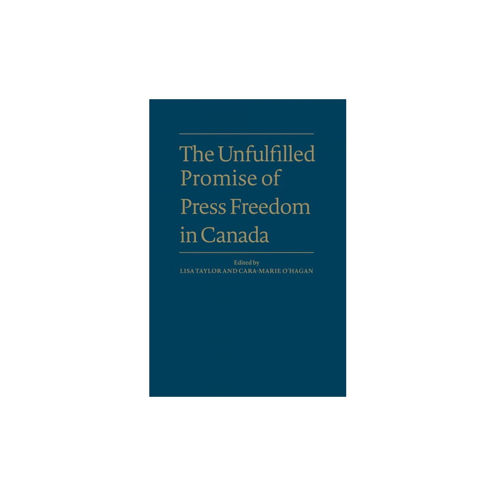 Unfulfilled Promise of Press Freedom in Canada (Hardcover)