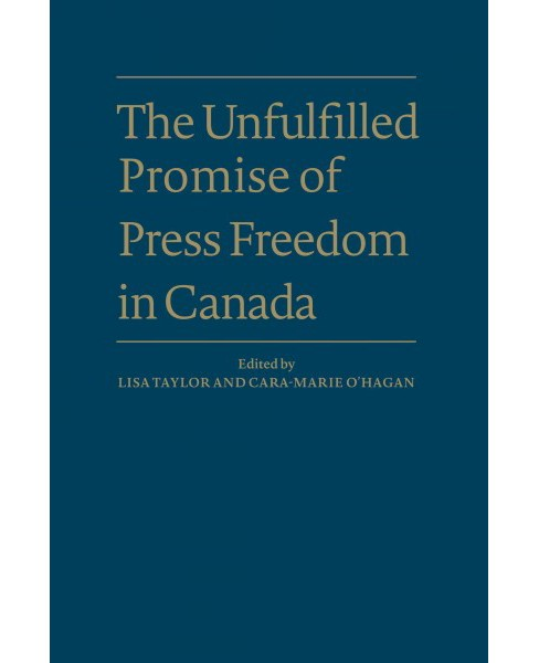 Unfulfilled Promise of Press Freedom in Canada (Hardcover) - image 1 of 1