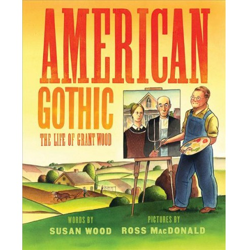 American Gothic : The Life of Grant Wood -  by Susan Wood (School And Library) - image 1 of 1