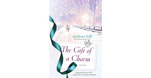 The Gift of a Charm: A Novel by Melissa Hill (Paperback) - image 1 of 1
