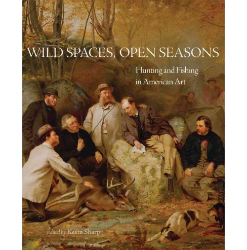 Wild Spaces, Open Seasons : Hunting and Fishing in American Art (Paperback) - image 1 of 1