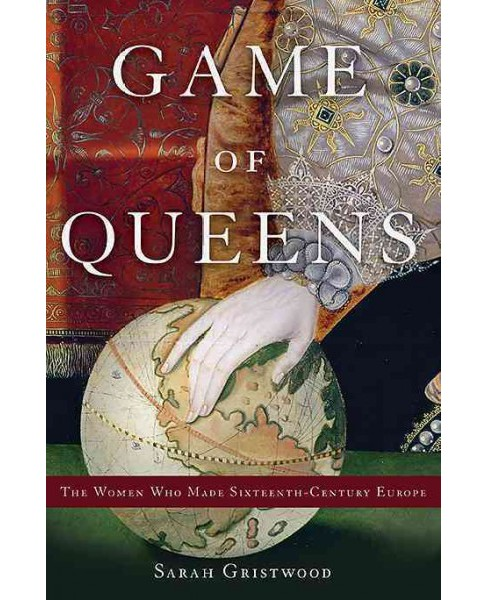 Game of Queens : The Women Who Made Sixteenth-century Europe (Hardcover) (Sarah Gristwood) - image 1 of 1
