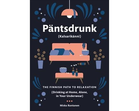 Pantsdrunk (Kalsarikanni) : The Finnish Path to Relaxation (Drinking at Home, Alone, in Your Underwear) - image 1 of 1