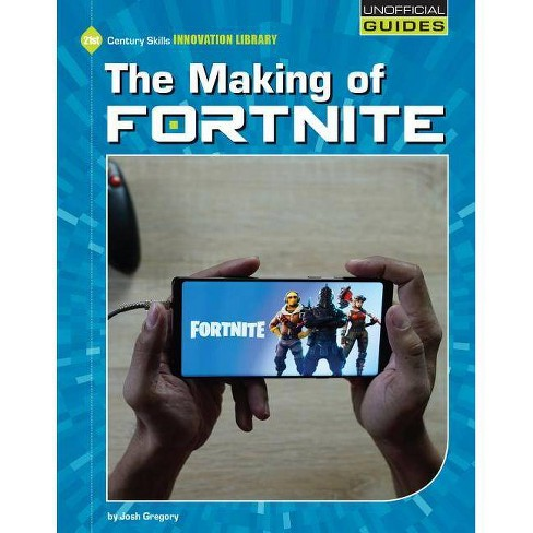 The Making of Fortnite - (21st Century Skills Innovation Library: Unofficial Guides) by  Josh Gregory - image 1 of 1