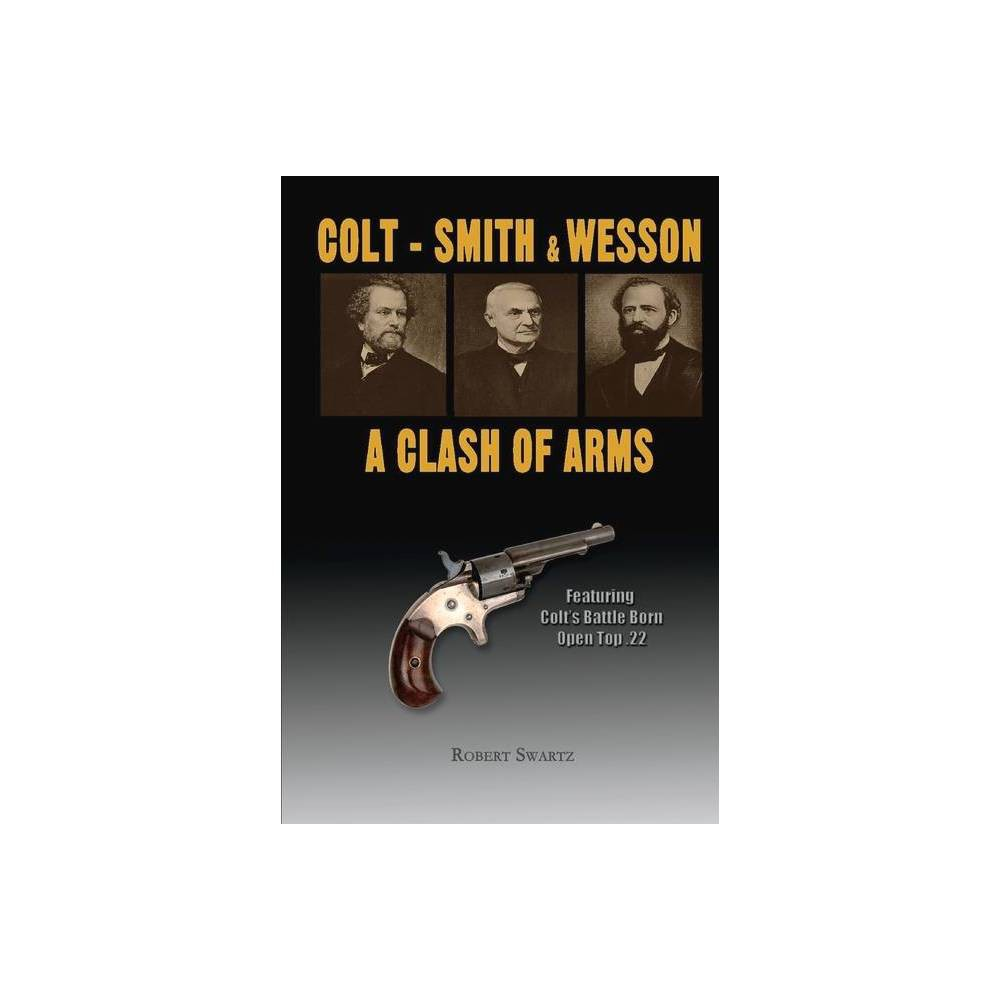 Colt Smith Wesson A Clash Of Arms Volume 1 By Robert Swartz Hardcover