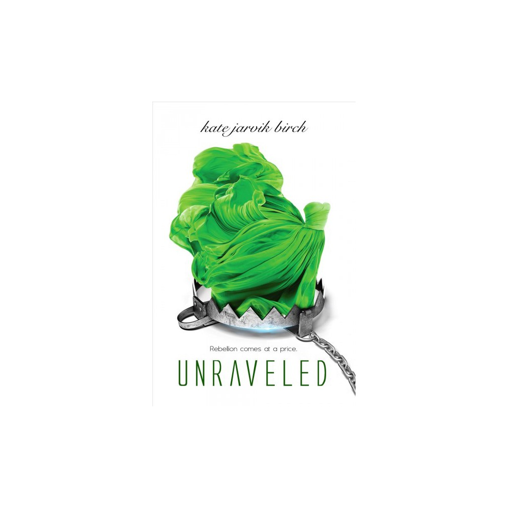 Unraveled - (Perfected) by Kate Jarvik Birch (Hardcover)