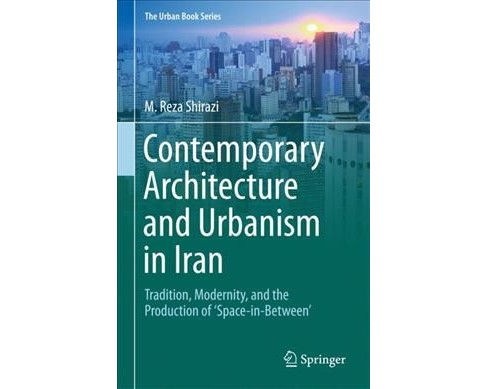 Contemporary Architecture and Urbanism in Iran : Tradition, Modernity, and the Production of - image 1 of 1