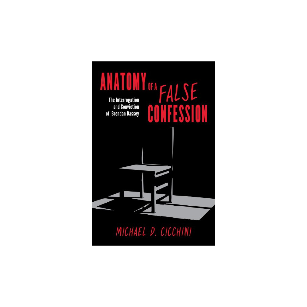 Anatomy of a False Confession : The Interrogation and Conviction of Brendan Dassey - (Hardcover)