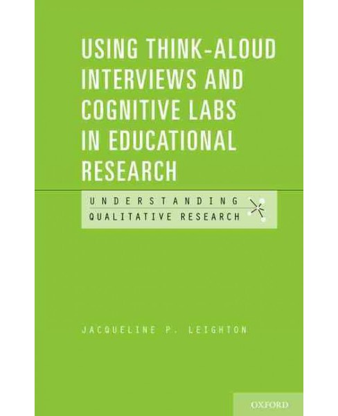 Using Think-Aloud Interviews and Cognitive Labs in Educational Research (Paperback) (Jacqueline P. - image 1 of 1