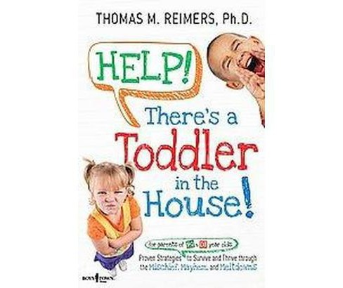 Help! There's a Toddler in the House! : Proven Strategies for Parents of 2- to 6- Year Olds to Survive - image 1 of 1