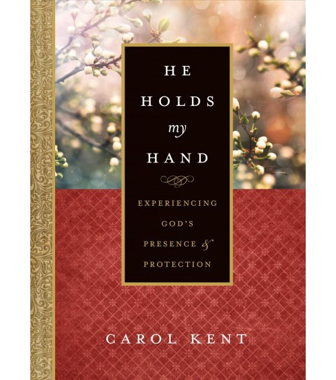 He Holds My Hand : Experiencing God's Presence and Protection (Hardcover) (Carol Kent) - image 1 of 1