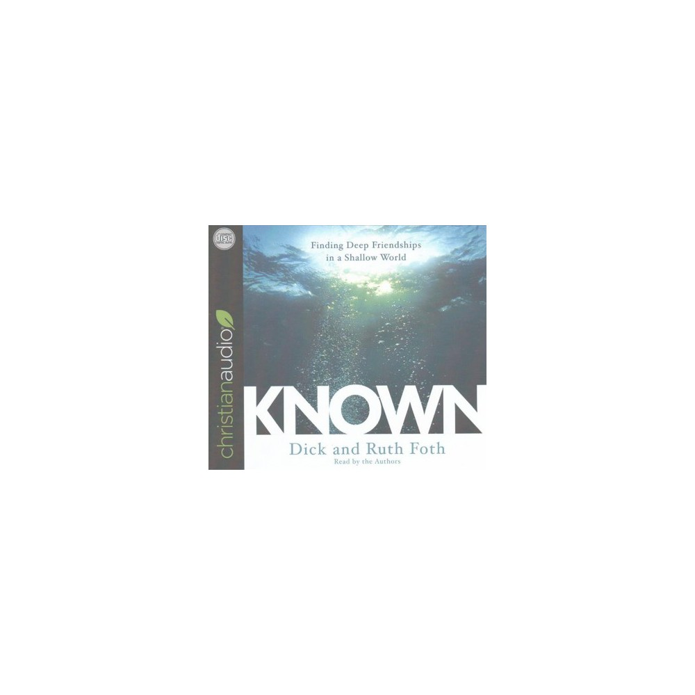 Known : Finding Deep Friendships in a Shallow World (Unabridged) (CD/Spoken Word) (Dick Foth & Ruth