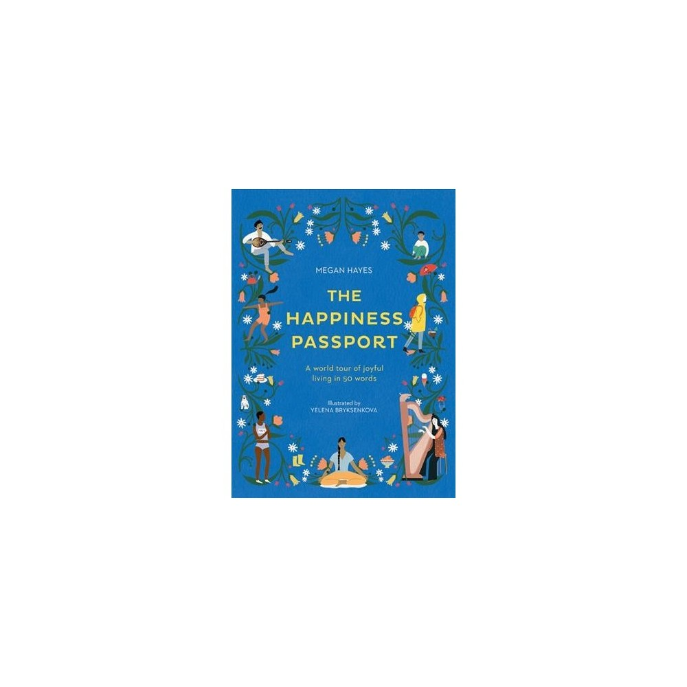 Happiness Passport : A World Tour of Joyful Living in 50 Words - by Ph.D. Megan C. Hayes (Hardcover)