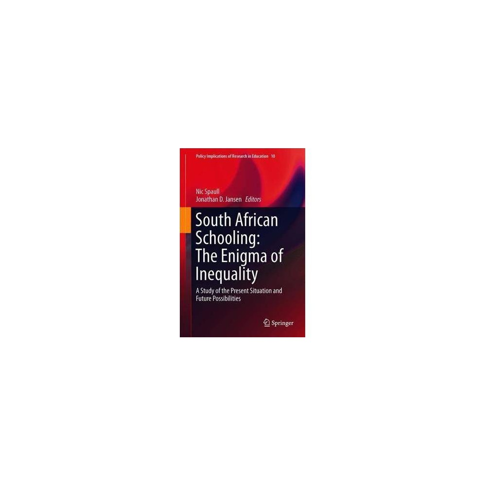 South African Schooling - the Enigma of Inequality - by Nic Spaull (Hardcover)