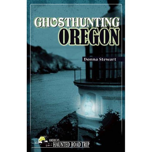Ghosthunting Oregon - (America's Haunted Road Trip) by  Donna Stewart (Hardcover) - image 1 of 1