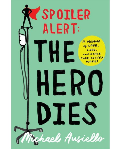 Spoiler Alert : The Hero Dies: A Memoir of Love, Loss, and Other Four-Letter Words -  (Hardcover) - image 1 of 1