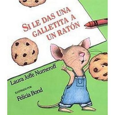 Si le das una galletita a un raton / If You Give a Mouse a Cookie (Hardcover)(Laura Joffe Numeroff)