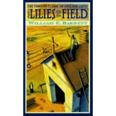 The Lillies of the Field - by  William E Barrett (Paperback)