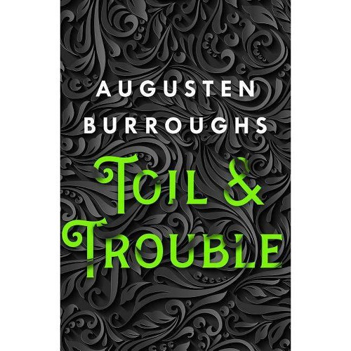 Toil & Trouble - by Augusten Burroughs (Hardcover)
