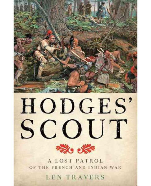 Hodges' Scout : A Lost Patrol of the French and Indian War (Hardcover) (Len Travers) - image 1 of 1