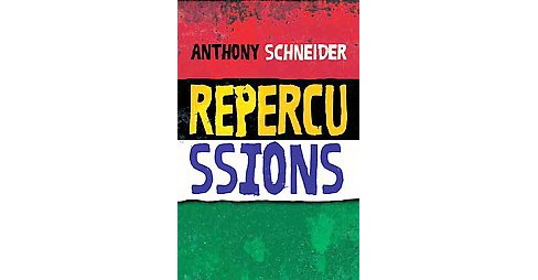 Repercussions (Hardcover) (Anthony Schneider) - image 1 of 1