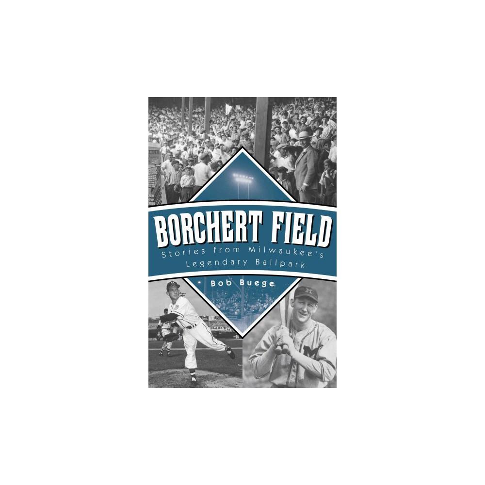 Borchert Field : Stories from Milwaukee's Legendary Ballpark (Paperback) (Bob Buege)
