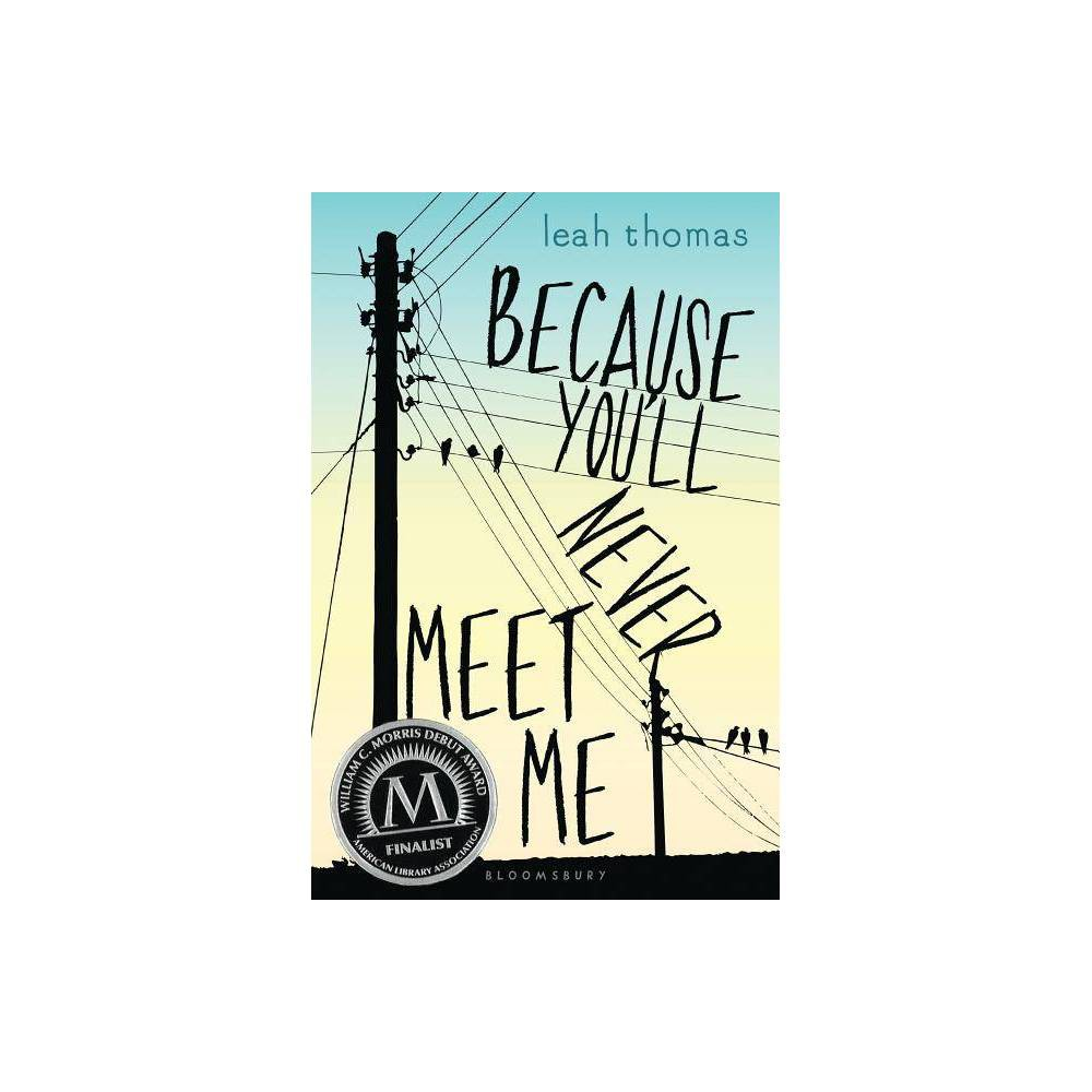 Because You Ll Never Meet Me By Leah Thomas Hardcover