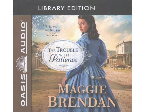 Trouble With Patience : Library Edition -  Unabridged by Maggie Brendan (CD/Spoken Word) - image 1 of 1