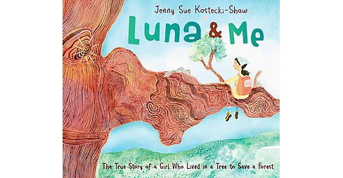 Luna and Me : The True Story of a Girl Who Lived in a Tree to Save a Forest (School And Library) (Jenny - image 1 of 1
